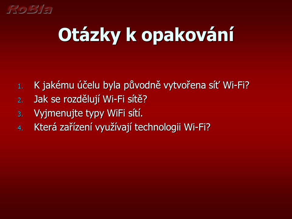 Otázky k opakování K jakému účelu byla původně vytvořena síť Wi-Fi