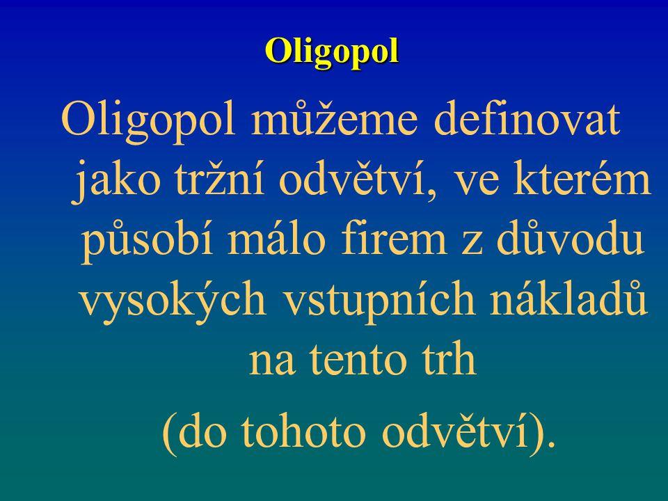 Oligopol Oligopol můžeme definovat jako tržní odvětví, ve kterém působí málo firem z důvodu vysokých vstupních nákladů na tento trh.