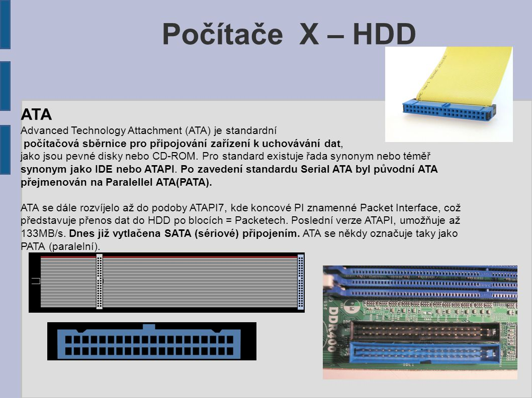 Počítače X – HDD ATA. Advanced Technology Attachment (ATA) je standardní. počítačová sběrnice pro připojování zařízení k uchovávání dat,