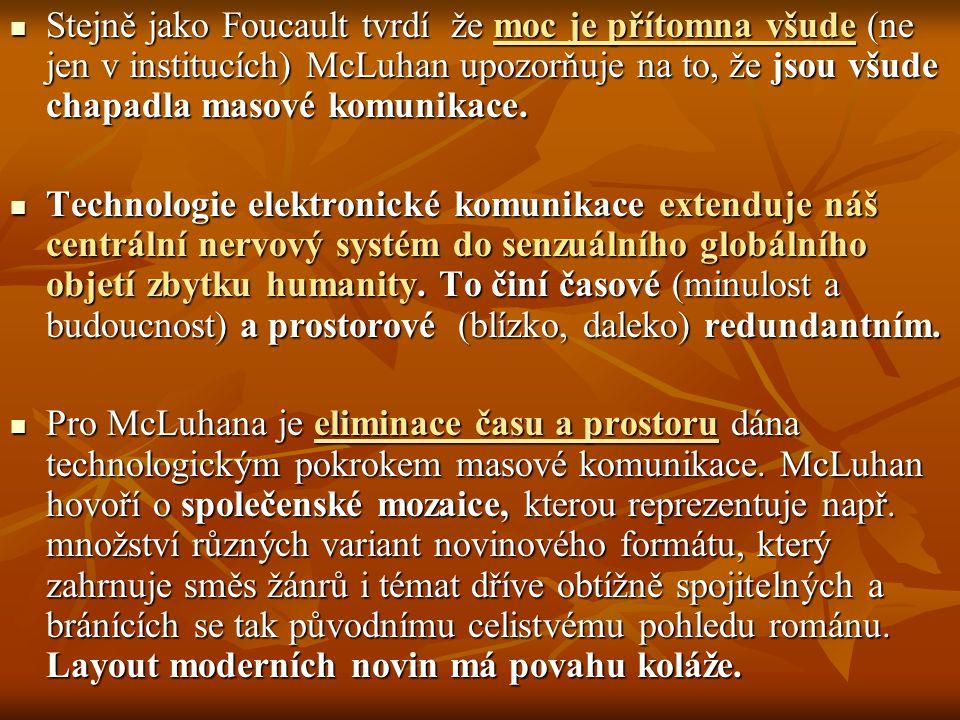 Stejně jako Foucault tvrdí že moc je přítomna všude (ne jen v institucích) McLuhan upozorňuje na to, že jsou všude chapadla masové komunikace.