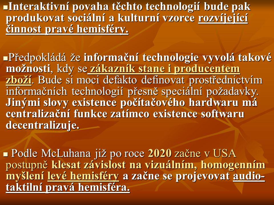 Interaktivní povaha těchto technologií bude pak produkovat sociální a kulturní vzorce rozvíjející činnost pravé hemisféry.