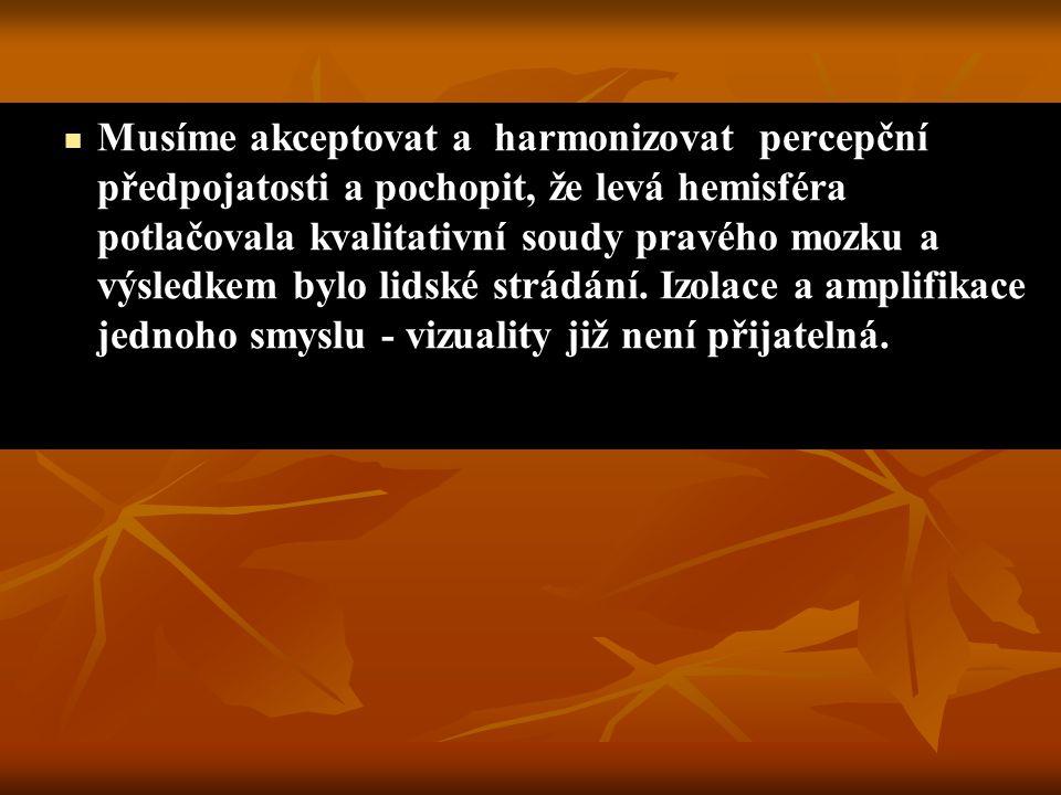 Musíme akceptovat a harmonizovat percepční předpojatosti a pochopit, že levá hemisféra potlačovala kvalitativní soudy pravého mozku a výsledkem bylo lidské strádání.
