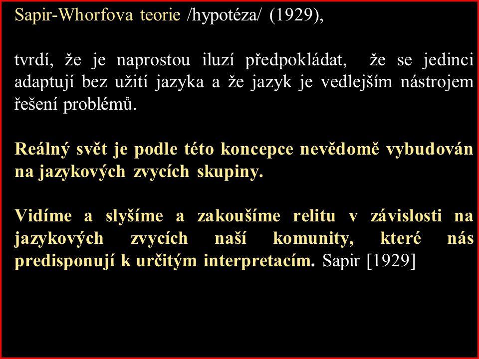 Sapir-Whorfova teorie /hypotéza/ (1929),
