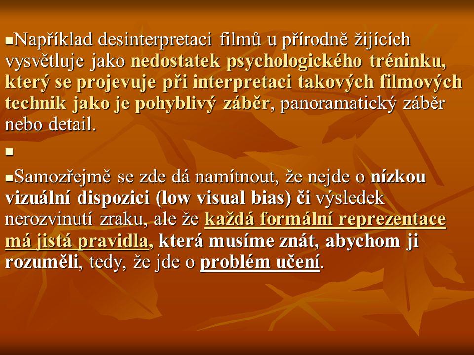 Například desinterpretaci filmů u přírodně žijících vysvětluje jako nedostatek psychologického tréninku, který se projevuje při interpretaci takových filmových technik jako je pohyblivý záběr, panoramatický záběr nebo detail.