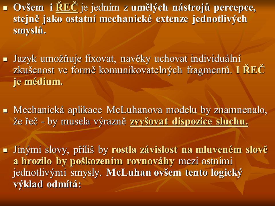Ovšem i ŘEČ je jedním z umělých nástrojů percepce, stejně jako ostatní mechanické extenze jednotlivých smyslů.