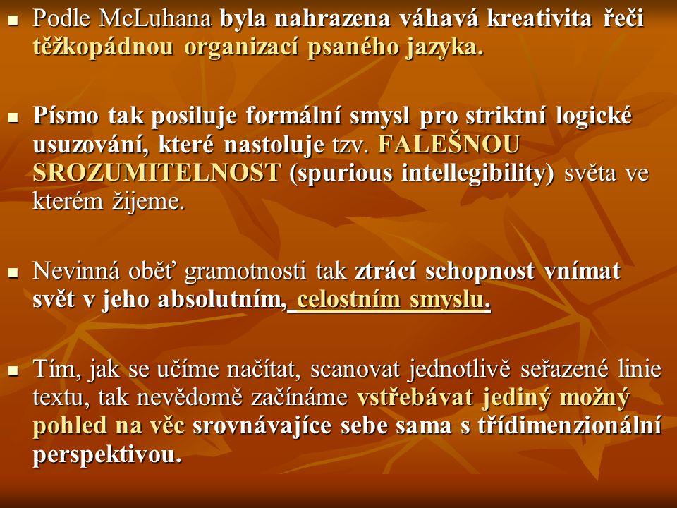 Podle McLuhana byla nahrazena váhavá kreativita řeči těžkopádnou organizací psaného jazyka.