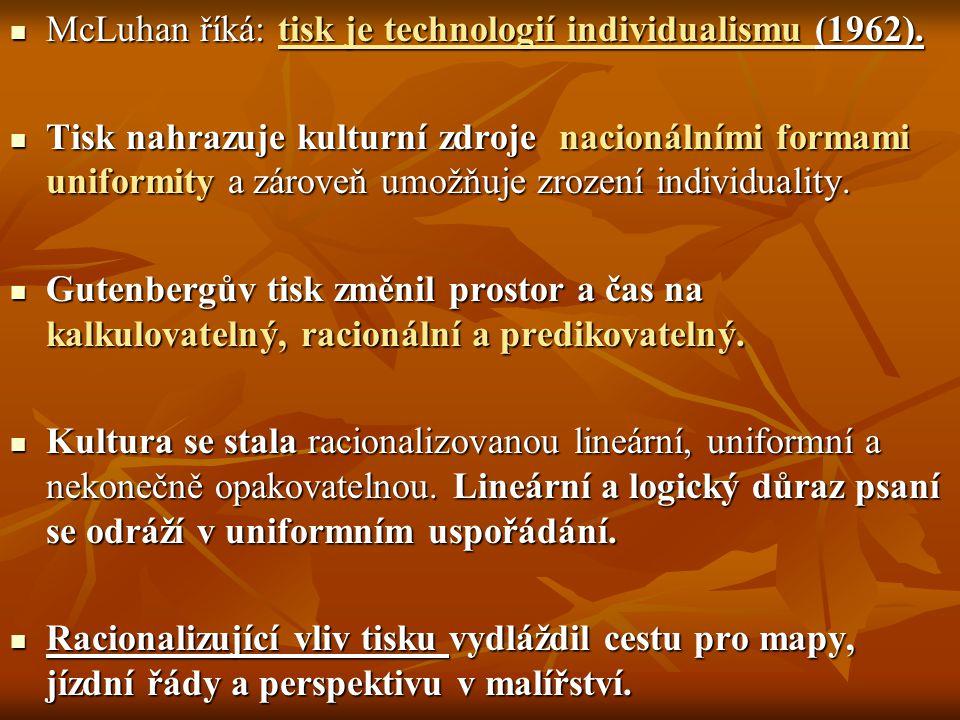 McLuhan říká: tisk je technologií individualismu (1962).