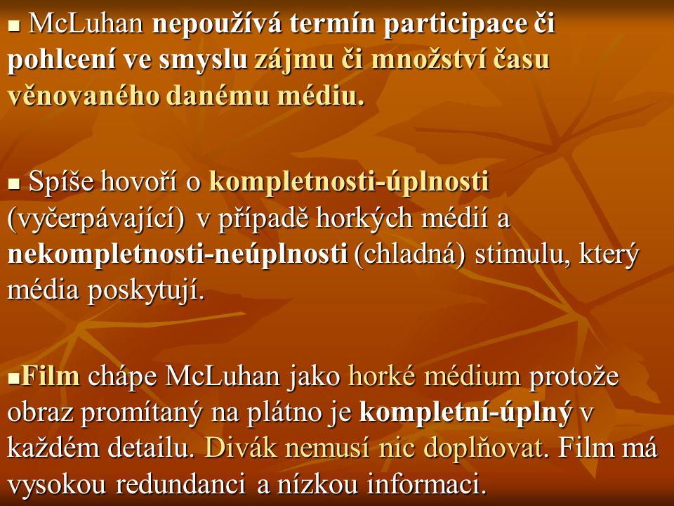 McLuhan nepoužívá termín participace či pohlcení ve smyslu zájmu či množství času věnovaného danému médiu.