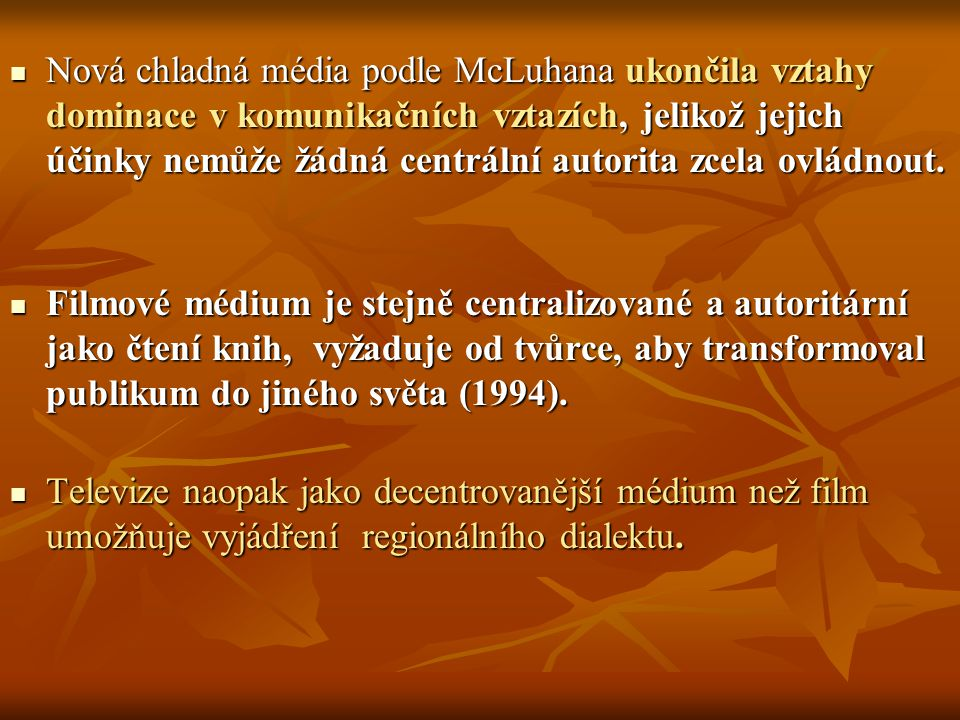 Nová chladná média podle McLuhana ukončila vztahy dominace v komunikačních vztazích, jelikož jejich účinky nemůže žádná centrální autorita zcela ovládnout.