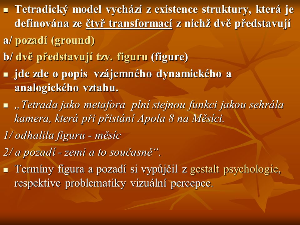 Tetradický model vychází z existence struktury, která je definována ze čtyř transformací z nichž dvě představují