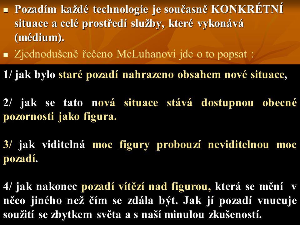 Pozadím každé technologie je současně KONKRÉTNÍ situace a celé prostředí služby, které vykonává (médium).