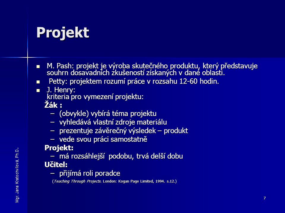 Projekt M. Pash: projekt je výroba skutečného produktu, který představuje souhrn dosavadních zkušeností získaných v dané oblasti.