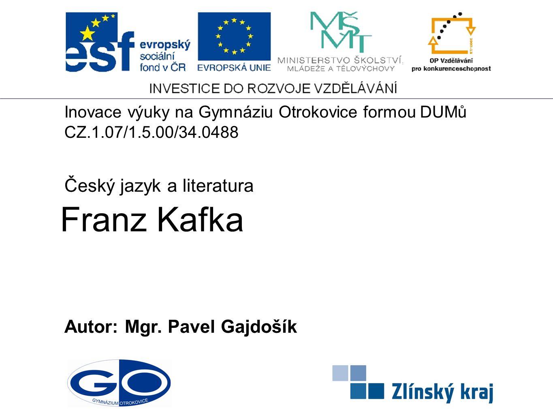 Franz Kafka Český jazyk a literatura Autor: Mgr. Pavel Gajdošík