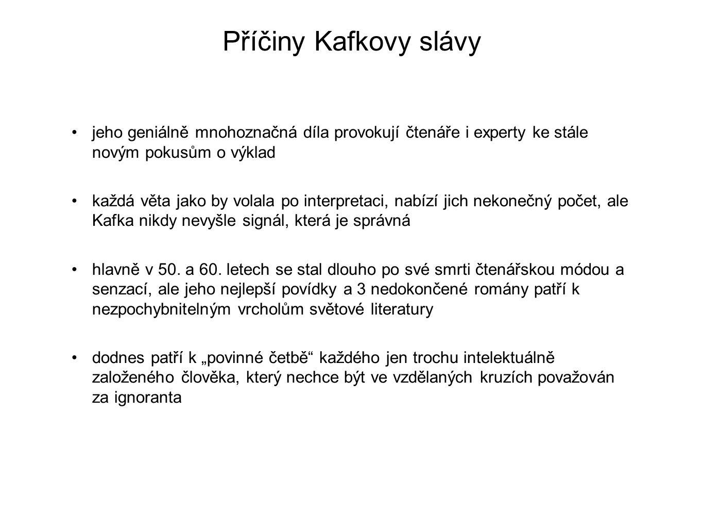 Příčiny Kafkovy slávy jeho geniálně mnohoznačná díla provokují čtenáře i experty ke stále novým pokusům o výklad.