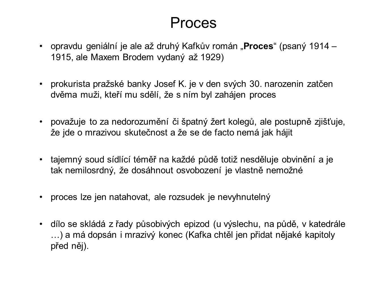 """Proces opravdu geniální je ale až druhý Kafkův román """"Proces (psaný 1914 – 1915, ale Maxem Brodem vydaný až 1929)"""