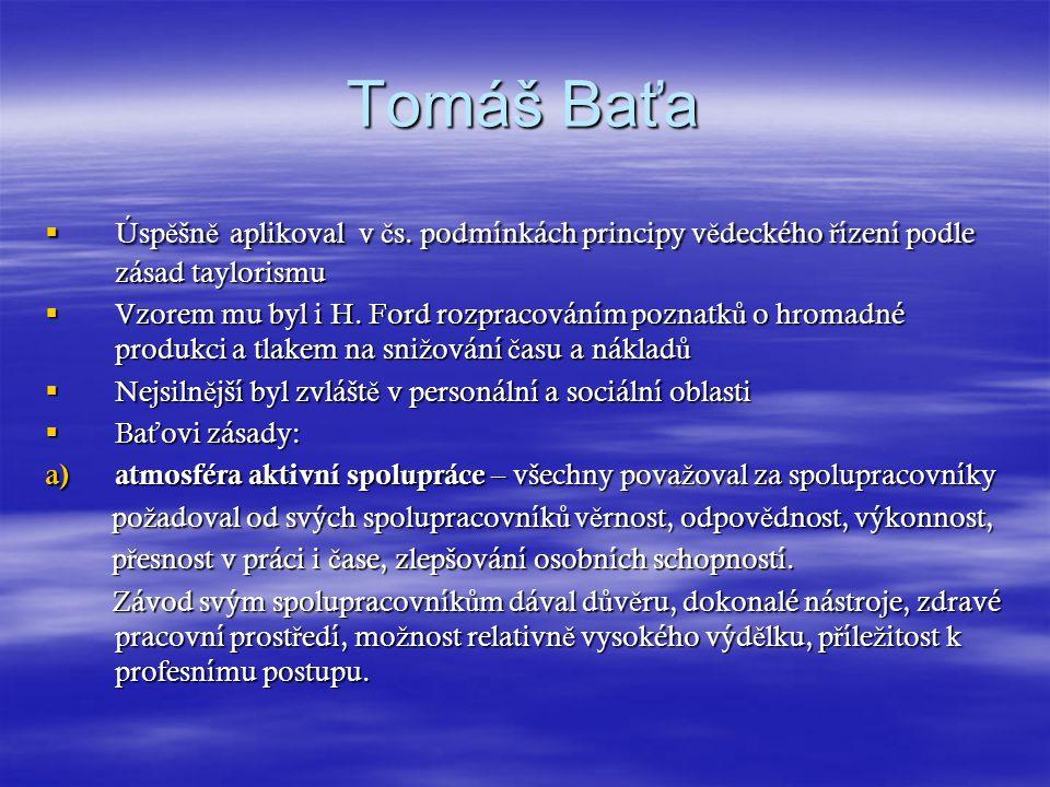 Tomáš Baťa Úspěšně aplikoval v čs. podmínkách principy vědeckého řízení podle zásad taylorismu.