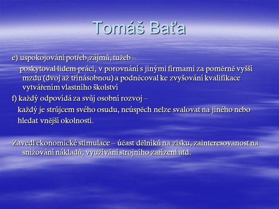 Tomáš Baťa e) uspokojování potřeb,zájmů, tužeb –
