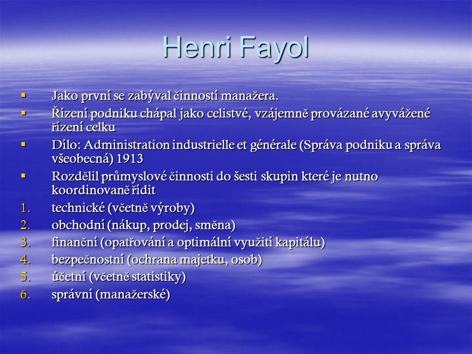Henri Fayol Jako první se zabýval činností manažera.