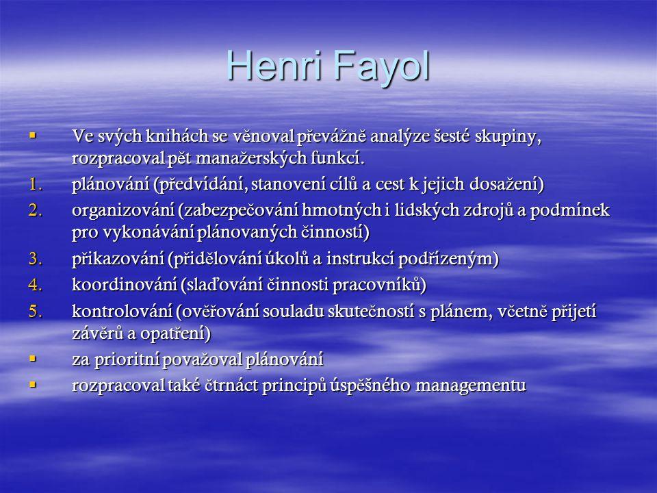 Henri Fayol Ve svých knihách se věnoval převážně analýze šesté skupiny, rozpracoval pět manažerských funkcí.