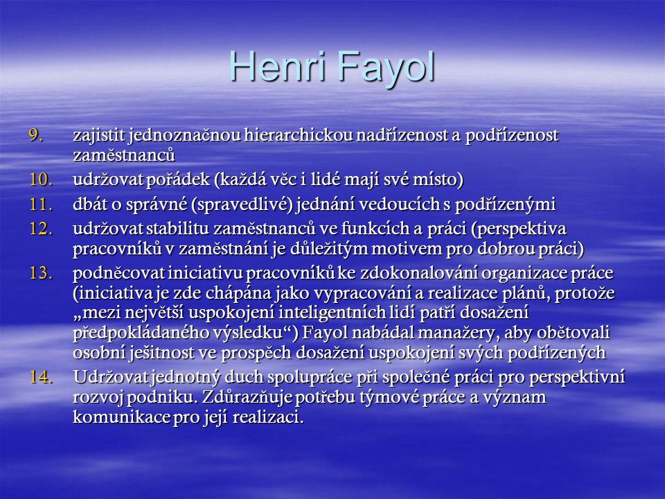 Henri Fayol zajistit jednoznačnou hierarchickou nadřízenost a podřízenost zaměstnanců. udržovat pořádek (každá věc i lidé mají své místo)