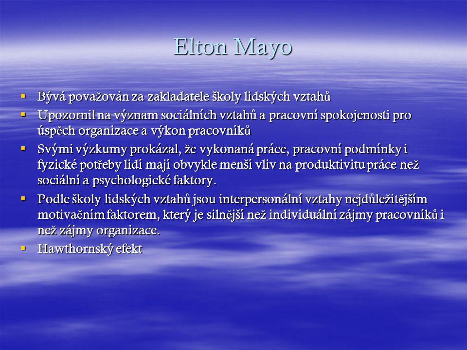 Elton Mayo Bývá považován za zakladatele školy lidských vztahů