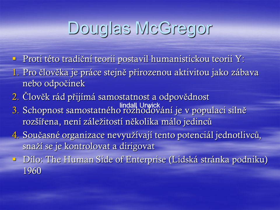 Douglas McGregor Proti této tradiční teorii postavil humanistickou teorii Y: