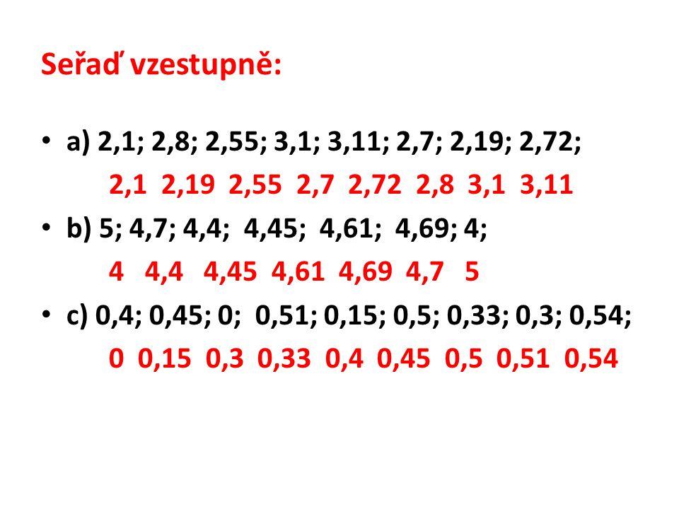 Seřaď vzestupně: a) 2,1; 2,8; 2,55; 3,1; 3,11; 2,7; 2,19; 2,72;