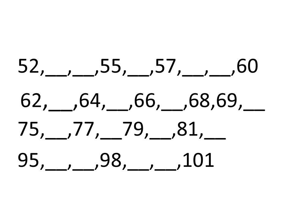 62,__,64,__,66,__,68,69,__ 52,__,__,55,__,57,__,__,60 75,__,77,__79,__,81,__ 95,__,__,98,__,__,101