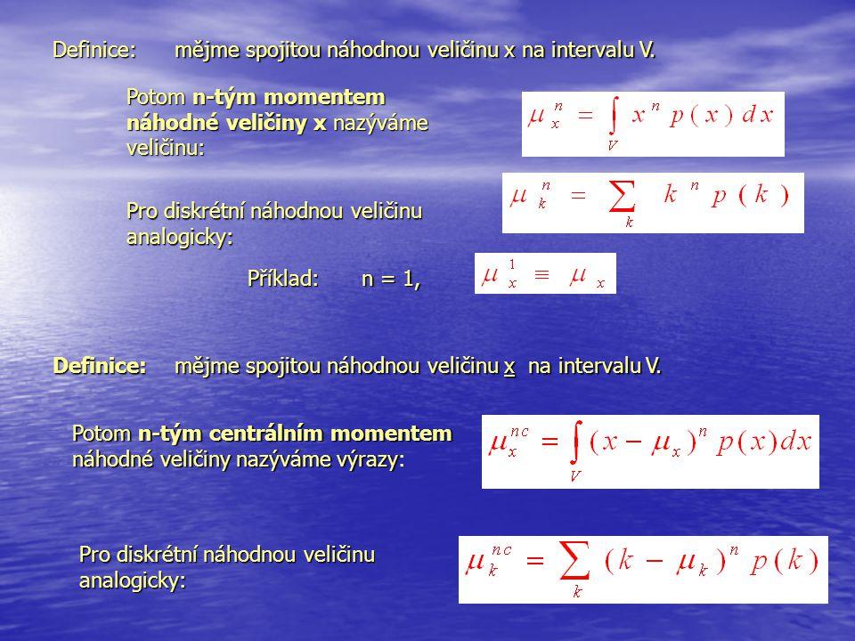 Definice: mějme spojitou náhodnou veličinu x na intervalu V. Potom n-tým momentem náhodné veličiny x nazýváme veličinu: