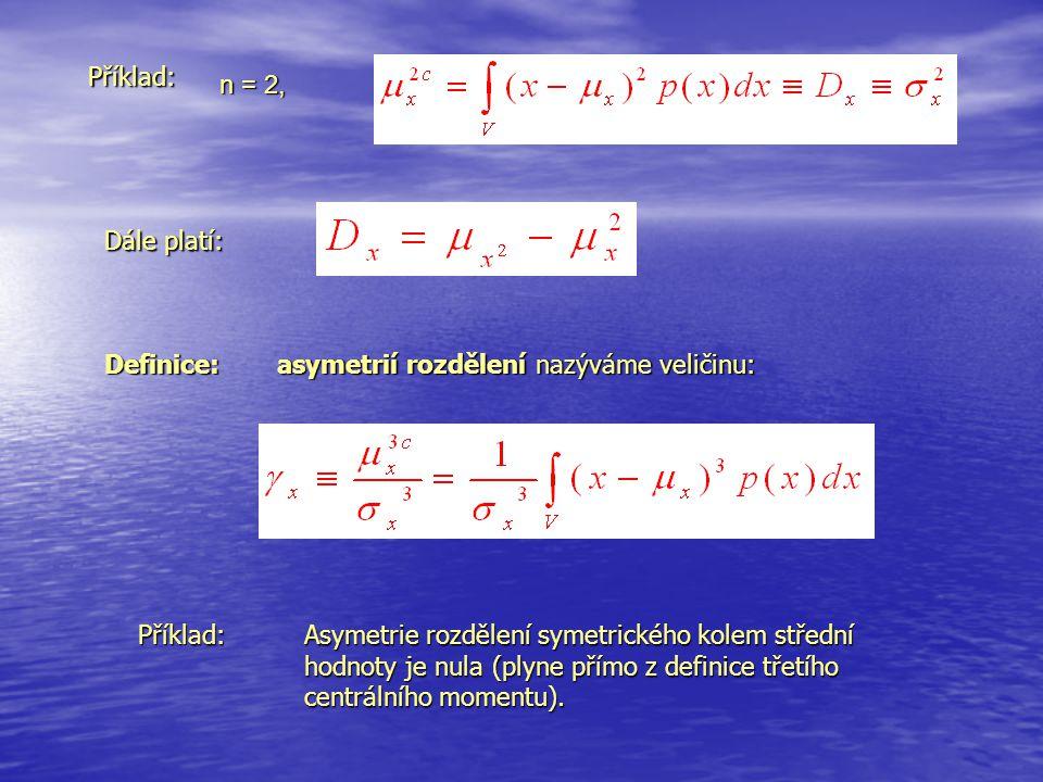 Příklad: n = 2, Dále platí: Definice: asymetrií rozdělení nazýváme veličinu: Příklad: Asymetrie rozdělení symetrického kolem střední.