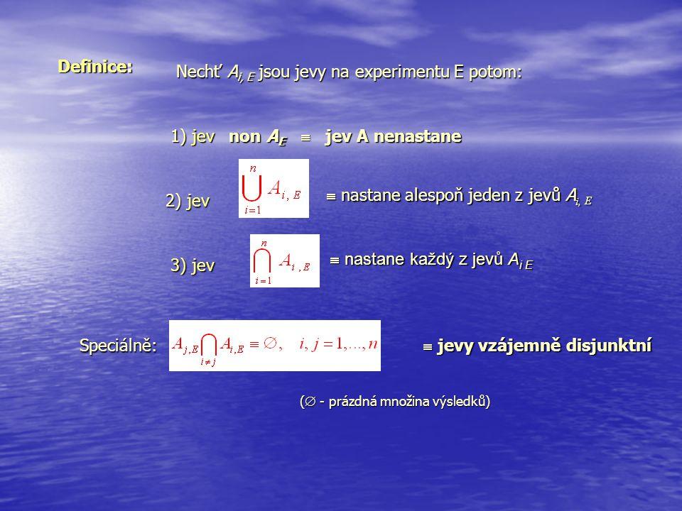 Nechť Ai, E jsou jevy na experimentu E potom: