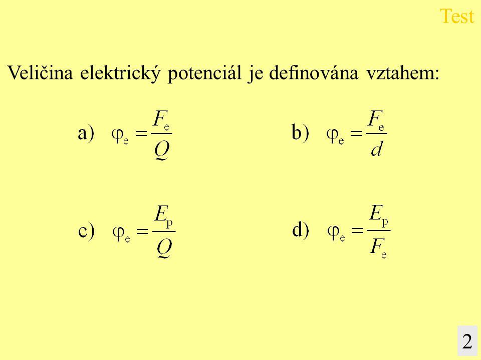 Test Veličina elektrický potenciál je definována vztahem: 2