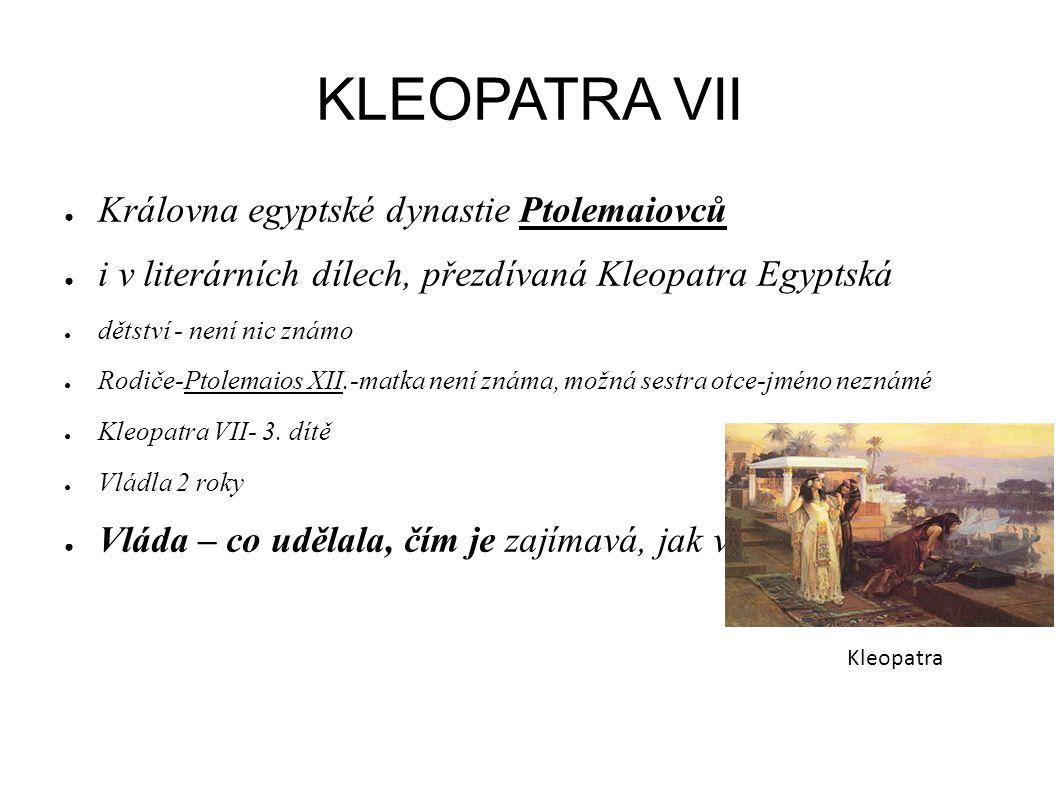 KLEOPATRA VII Královna egyptské dynastie Ptolemaiovců