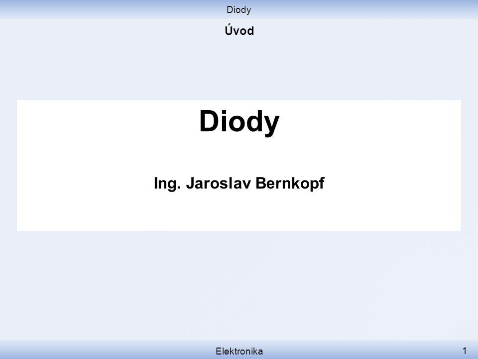 Diody Úvod Diody Ing. Jaroslav Bernkopf Elektronika