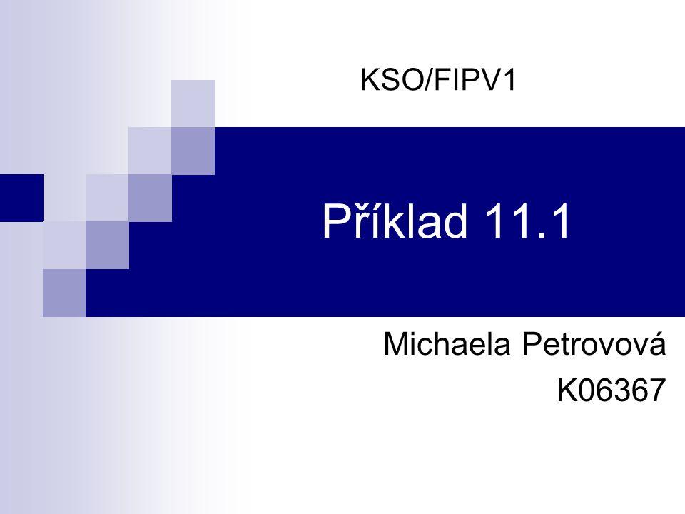 KSO/FIPV1 Příklad 11.1 Michaela Petrovová K06367