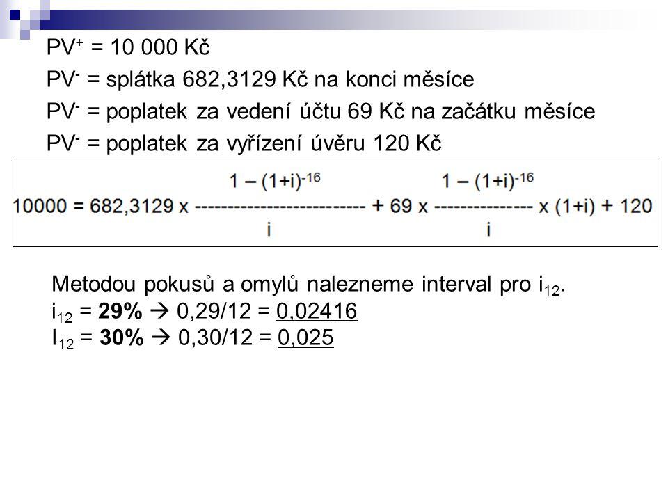 PV+ = 10 000 Kč PV- = splátka 682,3129 Kč na konci měsíce. PV- = poplatek za vedení účtu 69 Kč na začátku měsíce.