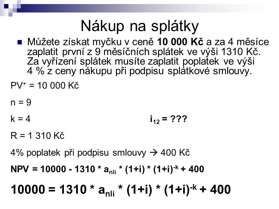 Nákup na splátky 10000 = 1310 * anIi * (1+i) * (1+i)-k + 400