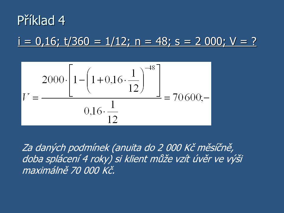 Příklad 4 i = 0,16; t/360 = 1/12; n = 48; s = 2 000; V =