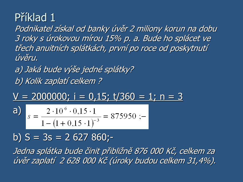 Příklad 1 V = 2000000; i = 0,15; t/360 = 1; n = 3 a)