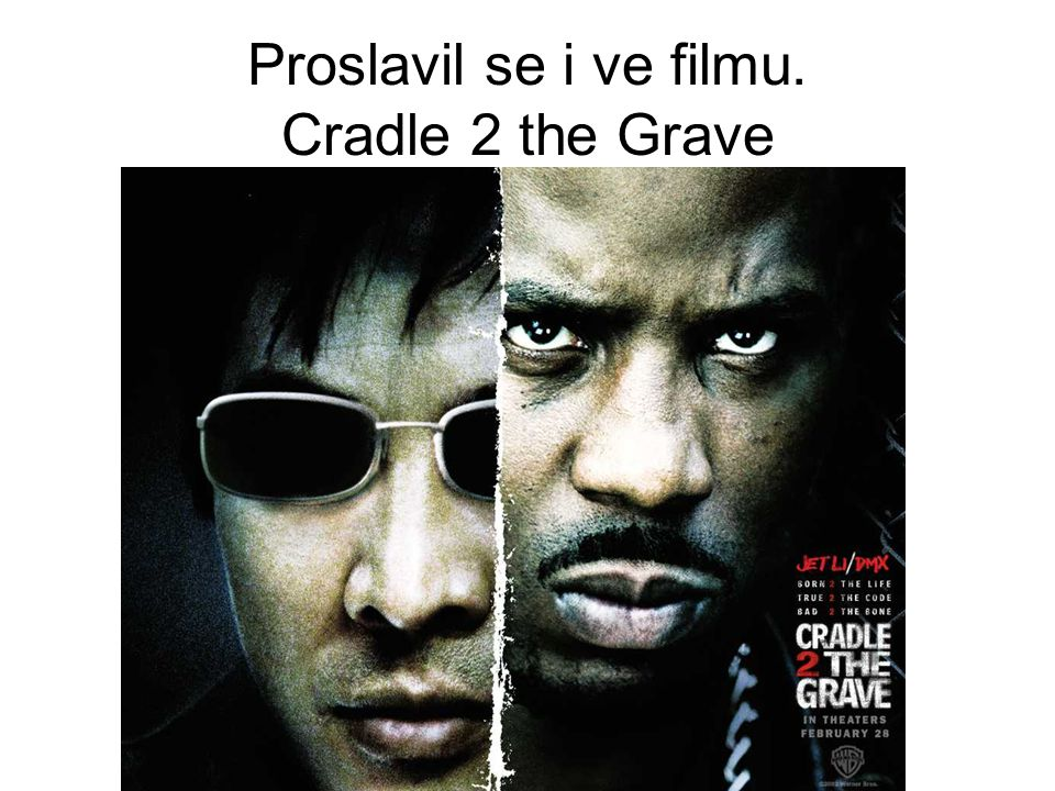 Proslavil se i ve filmu. Cradle 2 the Grave