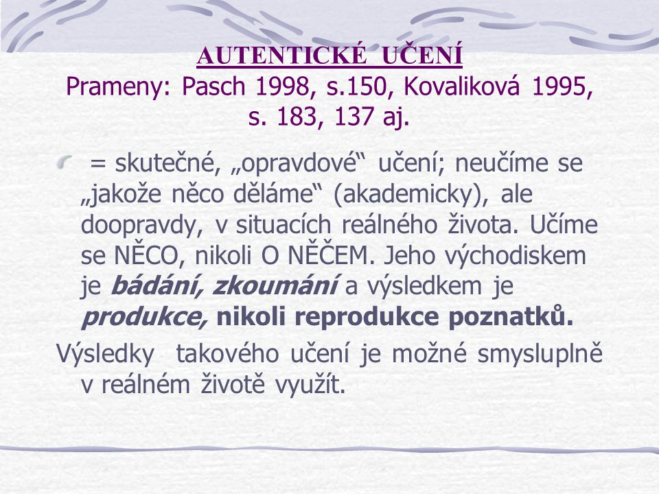 AUTENTICKÉ UČENÍ Prameny: Pasch 1998, s. 150, Kovaliková 1995, s