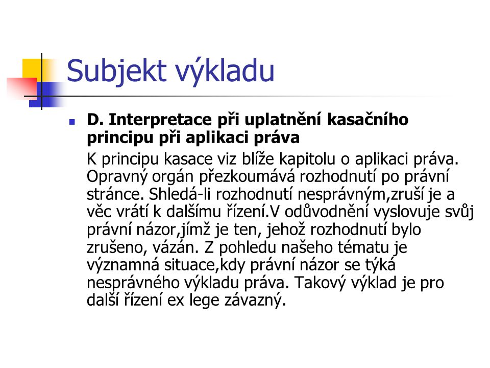 Subjekt výkladu D. Interpretace při uplatnění kasačního principu při aplikaci práva.