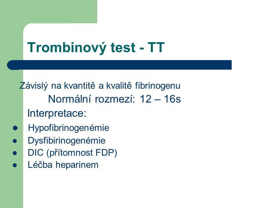 Trombinový test - TT Normální rozmezí: 12 – 16s Interpretace: