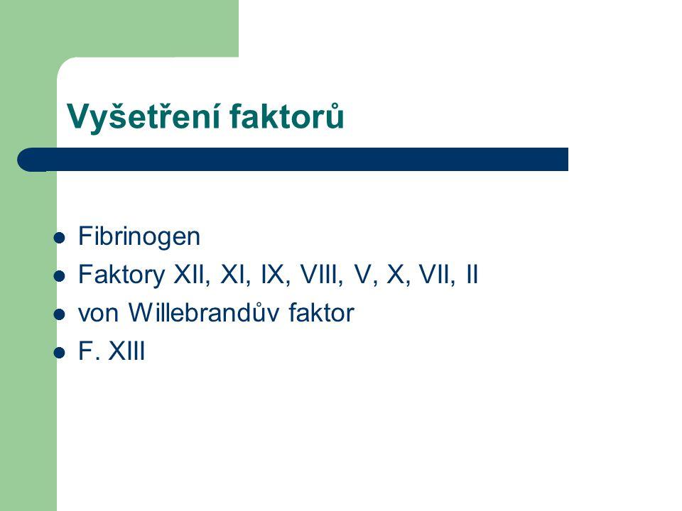 Vyšetření faktorů Fibrinogen Faktory XII, XI, IX, VIII, V, X, VII, II