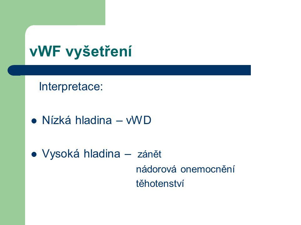 vWF vyšetření Nízká hladina – vWD Vysoká hladina – zánět Interpretace: