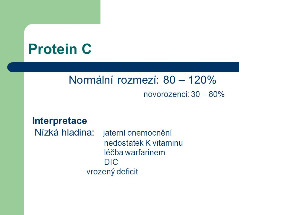 Protein C novorozenci: 30 – 80% Interpretace
