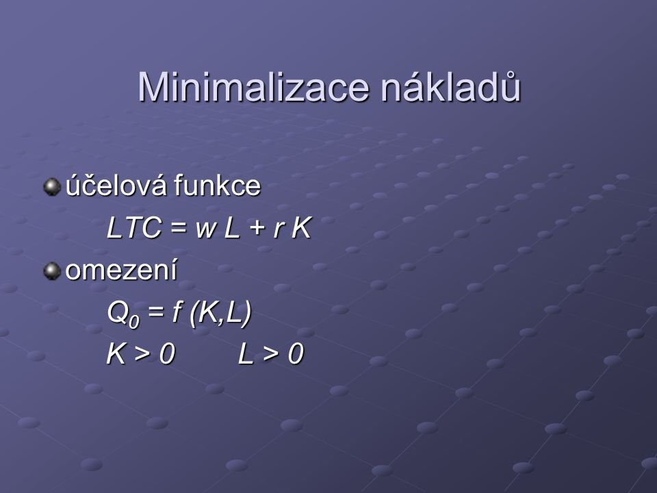 Minimalizace nákladů účelová funkce LTC = w L + r K omezení