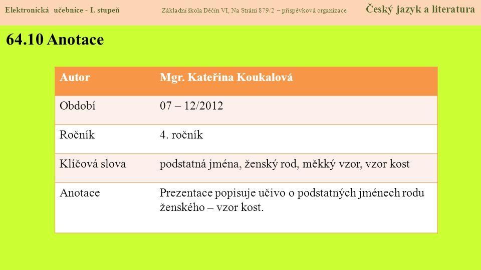 64.10 Anotace Autor Mgr. Kateřina Koukalová Období 07 – 12/2012 Ročník