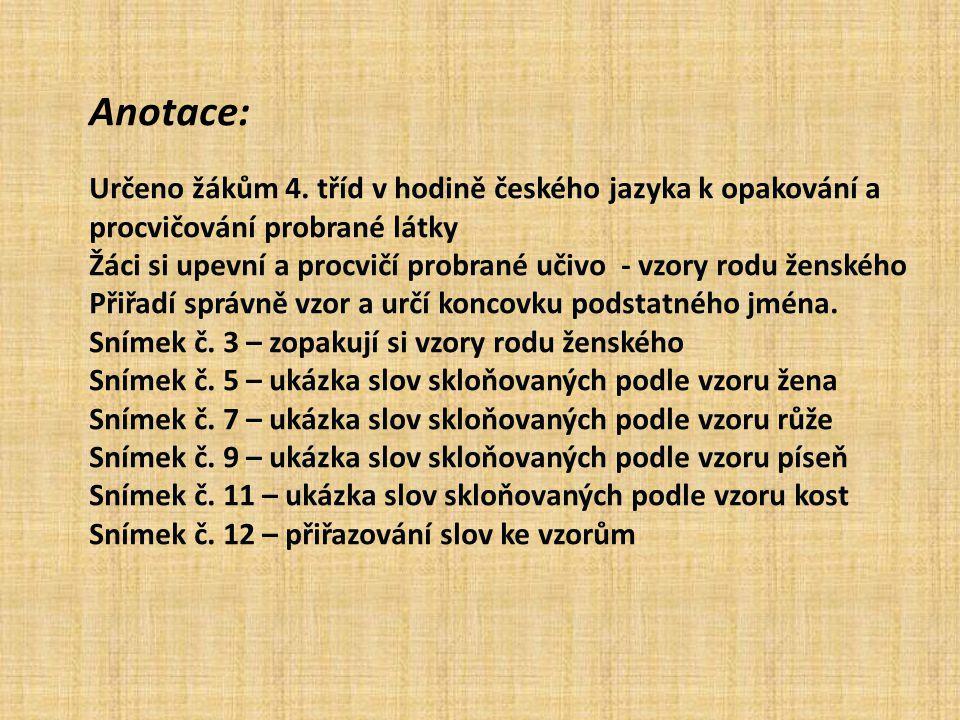 Anotace: Určeno žákům 4. tříd v hodině českého jazyka k opakování a procvičování probrané látky.