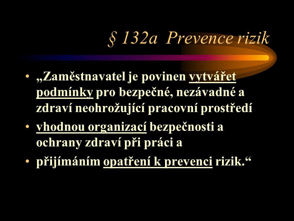 """§ 132a Prevence rizik """"Zaměstnavatel je povinen vytvářet podmínky pro bezpečné, nezávadné a zdraví neohrožující pracovní prostředí."""